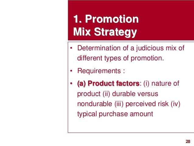 28visit: www.studyMarketing.org • Determination of a judicious mix of different types of promotion. • Requirements : • (a)...