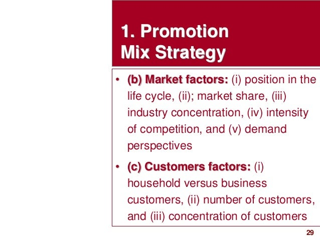 29visit: www.studyMarketing.org 1. Promotion Mix Strategy • (b) Market factors: (i) position in the life cycle, (ii); mark...