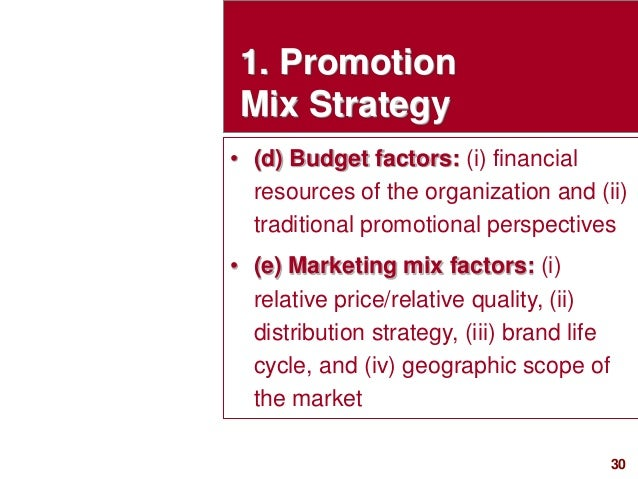 30visit: www.studyMarketing.org 1. Promotion Mix Strategy • (d) Budget factors: (i) financial resources of the organizatio...