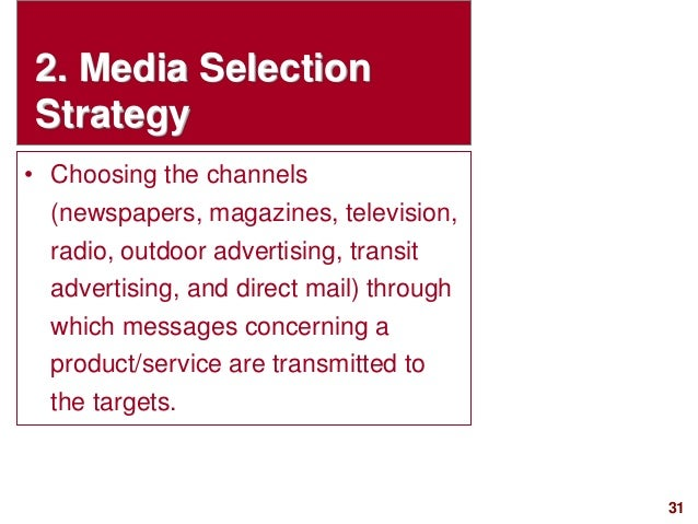 31visit: www.studyMarketing.org 2. Media Selection Strategy • Choosing the channels (newspapers, magazines, television, ra...