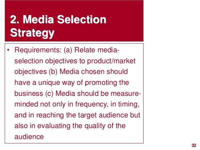 32visit: www.studyMarketing.org 2. Media Selection Strategy • Requirements: (a) Relate media- selection objectives to prod...