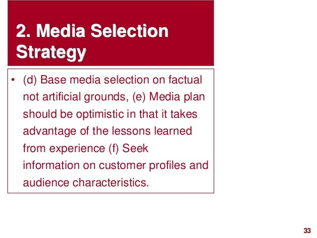 33visit: www.studyMarketing.org 2. Media Selection Strategy • (d) Base media selection on factual not artificial grounds, ...