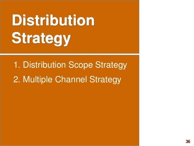 36visit: www.studyMarketing.org Distribution Strategy 1. Distribution Scope Strategy 2. Multiple Channel Strategy