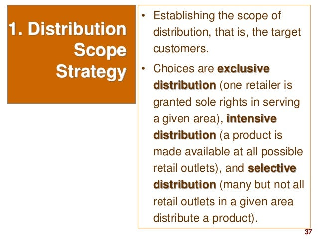 37visit: www.studyMarketing.org 1. Distribution Scope Strategy • Establishing the scope of distribution, that is, the targ...