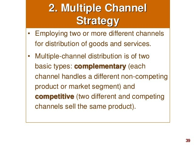 39visit: www.studyMarketing.org 2. Multiple Channel Strategy • Employing two or more different channels for distribution o...
