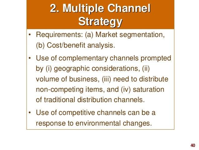 40visit: www.studyMarketing.org 2. Multiple Channel Strategy • Requirements: (a) Market segmentation, (b) Cost/benefit ana...