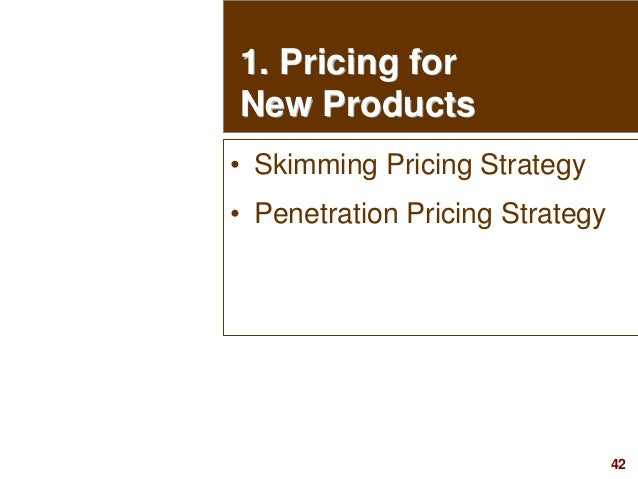 42visit: www.studyMarketing.org 1. Pricing for New Products • Skimming Pricing Strategy • Penetration Pricing Strategy