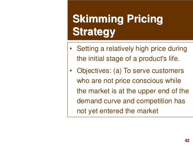 43visit: www.studyMarketing.org Skimming Pricing Strategy • Setting a relatively high price during the initial stage of a ...