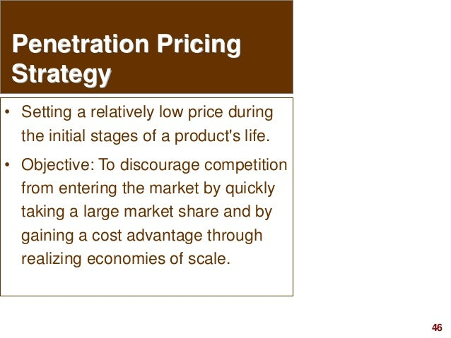 46visit: www.studyMarketing.org Penetration Pricing Strategy • Setting a relatively low price during the initial stages of...