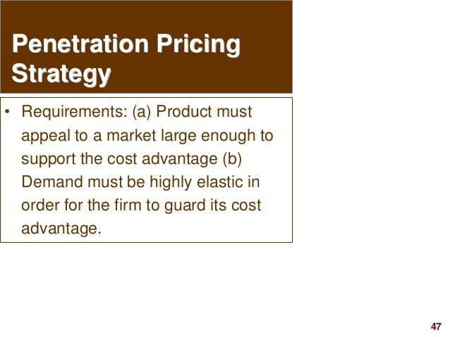 47visit: www.studyMarketing.org Penetration Pricing Strategy • Requirements: (a) Product must appeal to a market large eno...
