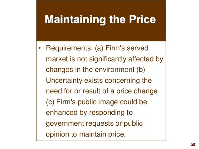 50visit: www.studyMarketing.org Maintaining the Price • Requirements: (a) Firm's served market is not significantly affect...