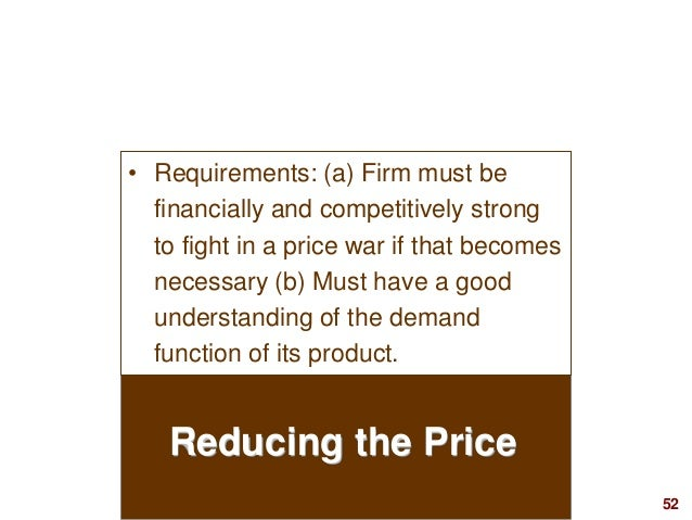 52visit: www.studyMarketing.org Reducing the Price • Requirements: (a) Firm must be financially and competitively strong t...