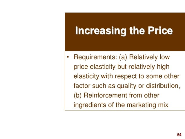 54visit: www.studyMarketing.org Increasing the Price • Requirements: (a) Relatively low price elasticity but relatively hi...