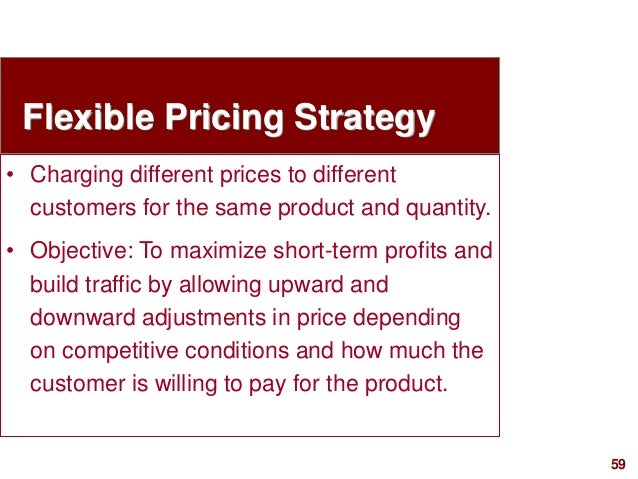 59visit: www.studyMarketing.org Flexible Pricing Strategy • Charging different prices to different customers for the same ...