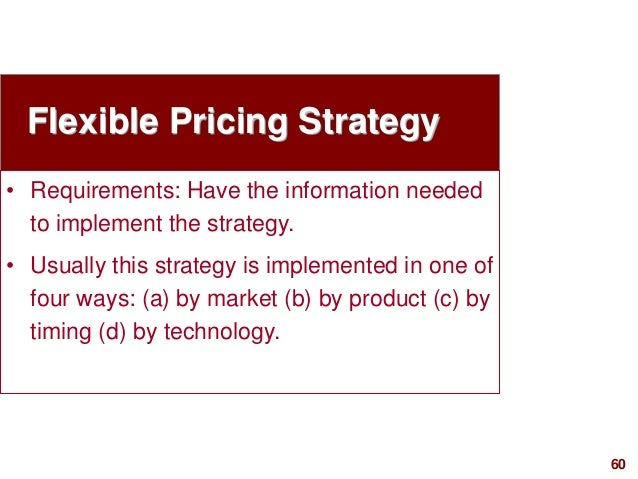 60visit: www.studyMarketing.org Flexible Pricing Strategy • Requirements: Have the information needed to implement the str...