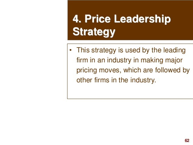 62visit: www.studyMarketing.org 4. Price Leadership Strategy • This strategy is used by the leading firm in an industry in...