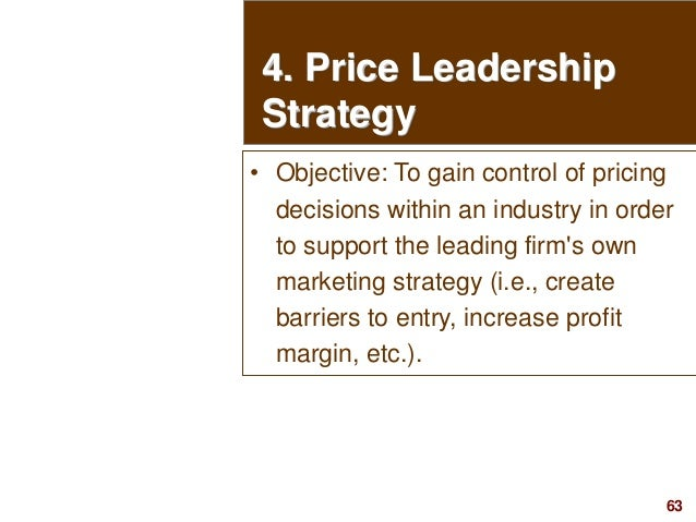 63visit: www.studyMarketing.org 4. Price Leadership Strategy • Objective: To gain control of pricing decisions within an i...