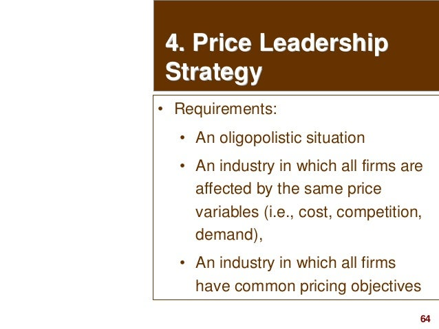 64visit: www.studyMarketing.org 4. Price Leadership Strategy • Requirements: • An oligopolistic situation • An industry in...