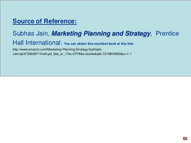 65visit: www.studyMarketing.org Source of Reference: Subhas Jain, Marketing Planning and Strategy, Prentice Hall Internati...