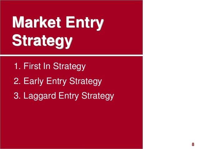 8visit: www.studyMarketing.org Market Entry Strategy 1. First In Strategy 2. Early Entry Strategy 3. Laggard Entry Strategy