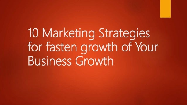 10 Marketing Strategies for fasten growth of Your Business Growth