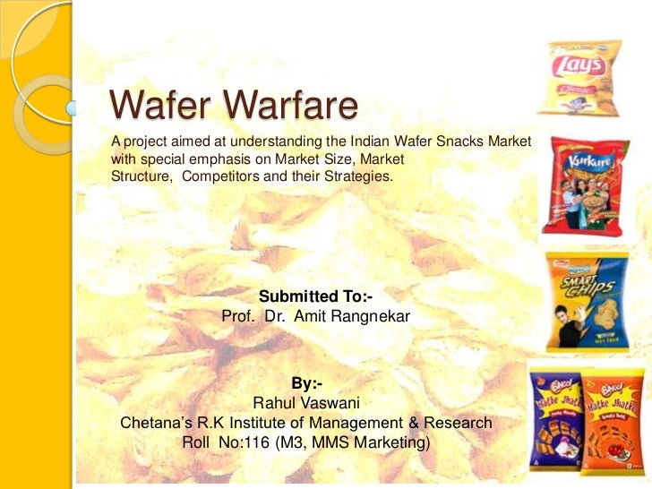 Wafer WarfareA project aimed at understanding the Indian Wafer Snacks Marketwith special emphasis on Market Size, MarketSt...