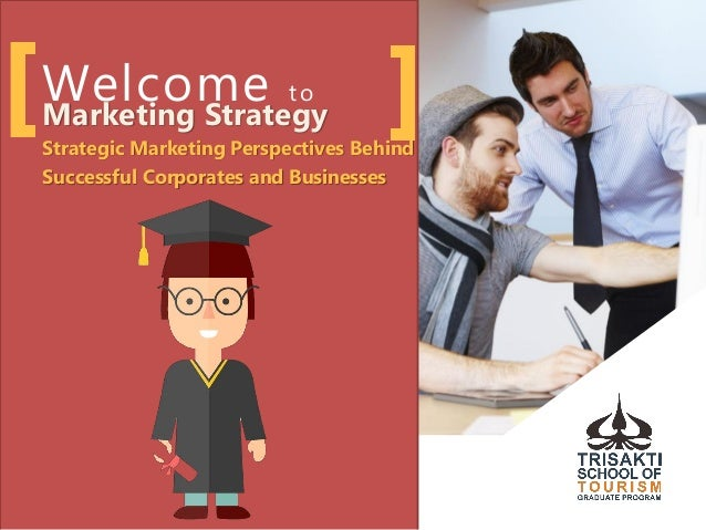 Welcome to Marketing Strategy Strategic Marketing Perspectives Behind Successful Corporates and Businesses