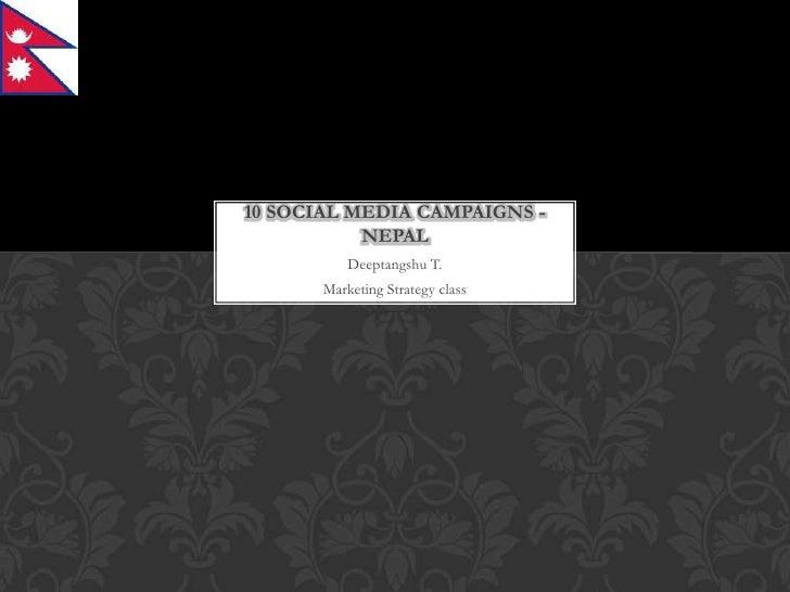 10 SOCIAL MEDIA CAMPAIGNS -           NEPAL           Deeptangshu T.       Marketing Strategy class