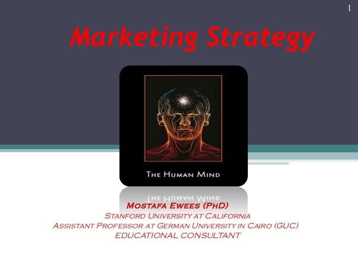 Marketing Strategy Mostafa Ewees (PhD) Stanford University at California Assistant Professor at German University in Cairo...