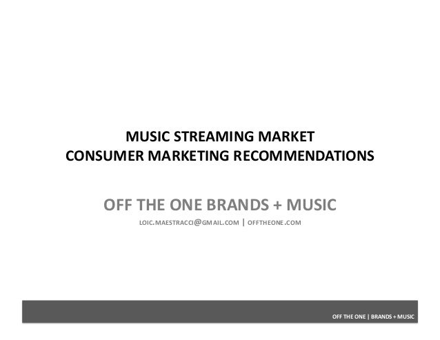 OFF	   THE	   ONE	   |	   BRANDS	   +	   MUSIC	    MUSIC	   STREAMING	   MARKET	    CONSUMER	   MARKETING	   RECOMMENDATIO...