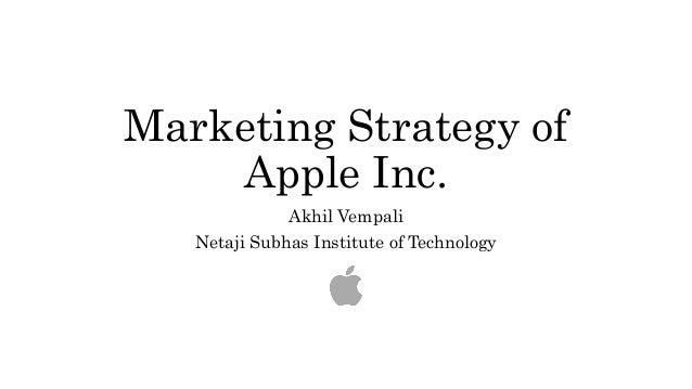 Marketing Strategy of Apple Inc. Akhil Vempali Netaji Subhas Institute of Technology