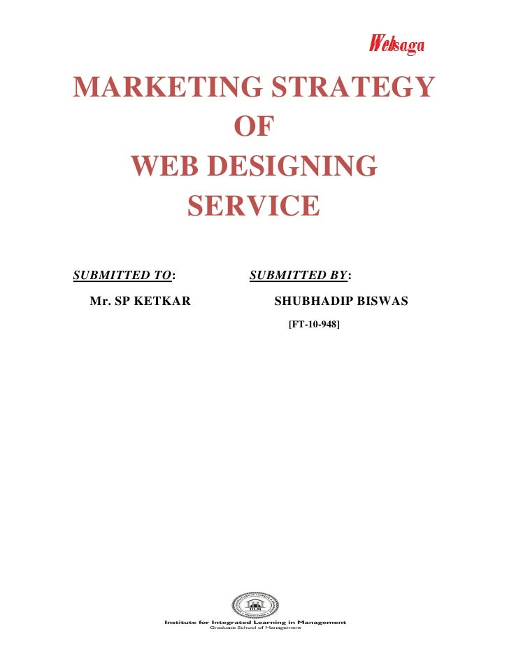 MARKETING STRATEGY        OF  WEB DESIGNING     SERVICESUBMITTED TO:     SUBMITTED BY:  Mr. SP KETKAR      SHUBHADIP BISWA...
