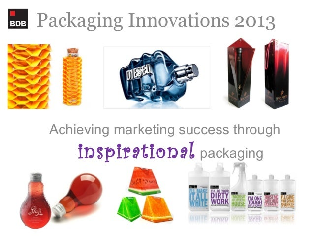 Packaging Innovations 2013 Achieving marketing success through inspirational packaging