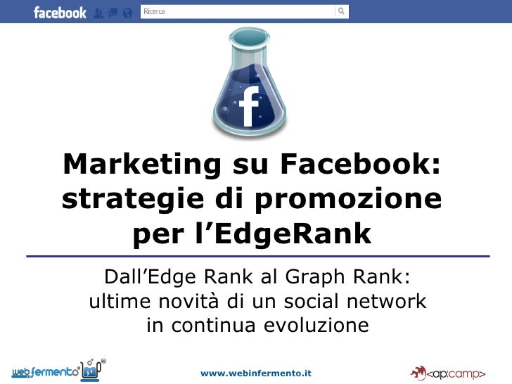 Marketing su Facebook: strategie di promozione per l'EdgeRank Dall'Edge Rank al Graph Rank: ultime novità di un social net...