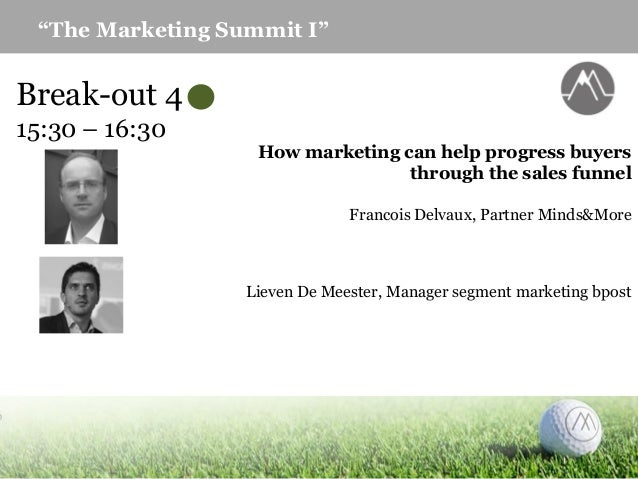 """The Marketing Summit I"" Break-out 4 15:30 – 16:30 How marketing can help progress buyers through the sales funnel Francoi..."