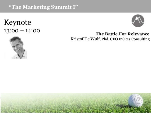 """""""The Marketing Summit I"""" Keynote 13:00 – 14:00 The Battle For Relevance Kristof De Wulf, Phd, CEO InSites Consulting"""
