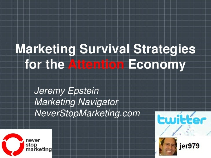 Marketing Survival Strategies for the Attention Economy<br />Jeremy Epstein<br />Marketing Navigator<br />NeverStopMarketi...