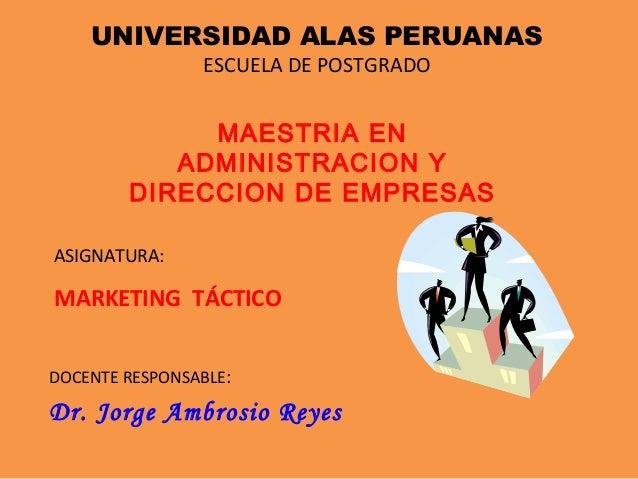 UNIVERSIDAD ALAS PERUANAS ESCUELA DE POSTGRADO MAESTRIA EN ADMINISTRACION Y DIRECCION DE EMPRESAS ASIGNATURA: MARKETING TÁ...