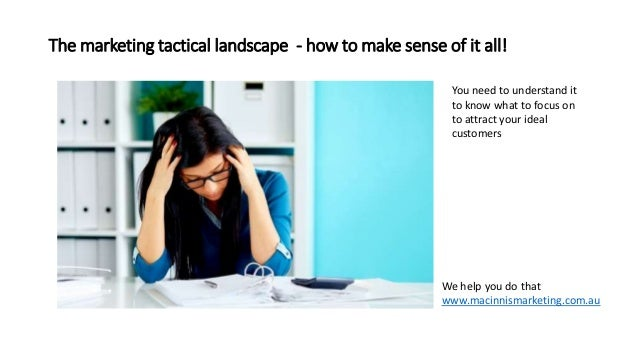 The marketing tactical landscape - how to make sense of it all! You need to understand it to know what to focus on to attr...