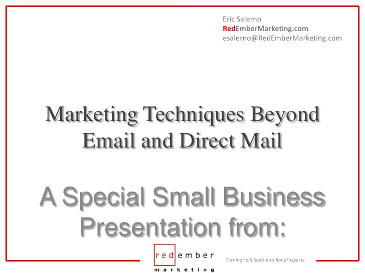 Eric SalernoRedEmberMarketing.comesalerno@RedEmberMarketing.com<br />Marketing Techniques Beyond Email and Direct Mail<br />