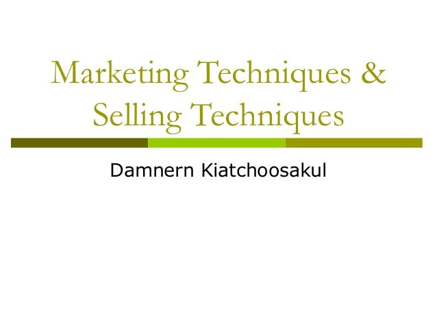 Marketing Techniques & Selling Techniques Damnern Kiatchoosakul