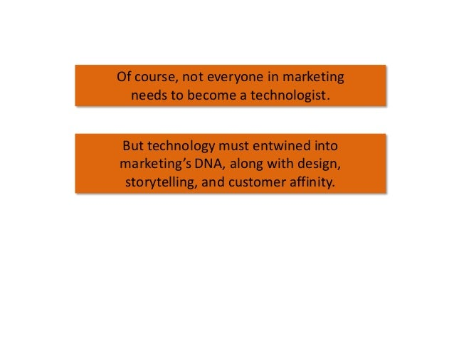 Of course, not everyone in marketing needs to become a technologist. But technology must entwined into marketing's DNA, al...