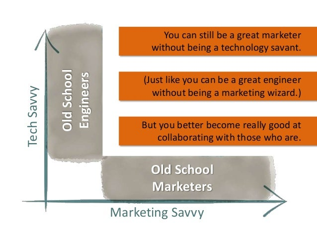 Old School Engineers  Tech Savvy  You can still be a great marketer without being a technology savant. (Just like you can ...