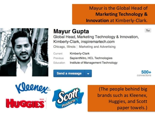 Mayur is the Global Head of Marketing Technology & Innovation at Kimberly-Clark.  (The people behind big brands such as Kl...