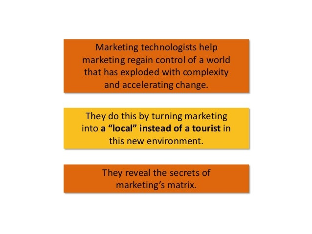 Marketing technologists help marketing regain control of a world that has exploded with complexity and accelerating change...