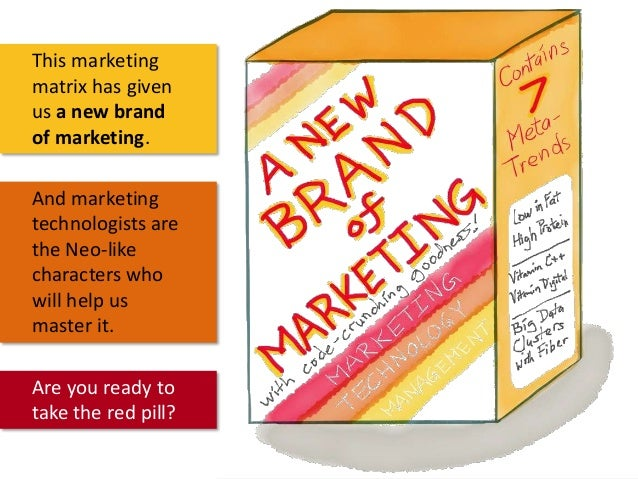This marketing matrix has given us a new brand of marketing. And marketing technologists are the Neo-like characters who w...