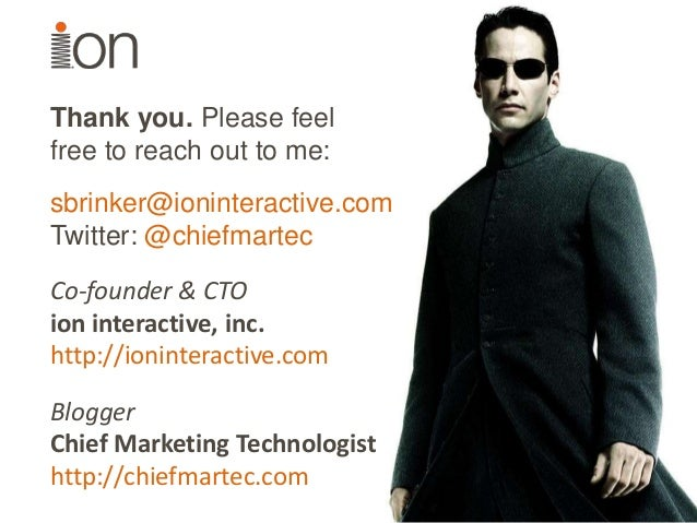 Thank you. Please feel free to reach out to me: sbrinker@ioninteractive.com Twitter: @chiefmartec Co-founder & CTO ion int...