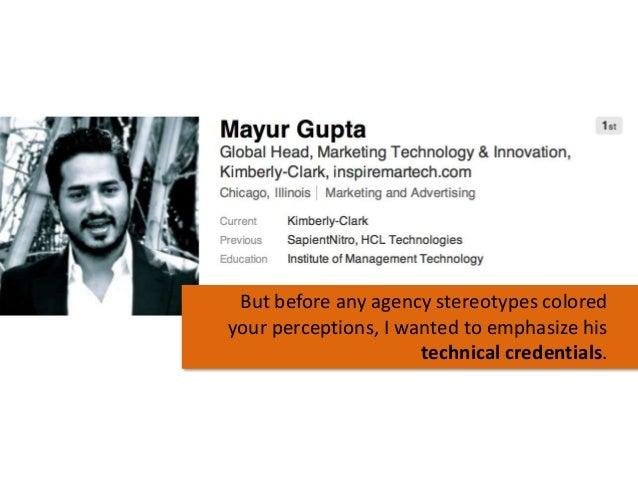 But before any agency stereotypes colored your perceptions, I wanted to emphasize his technical credentials.