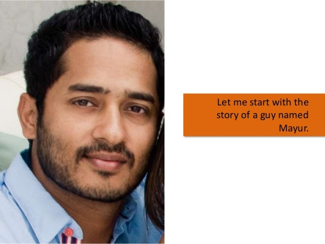Let me start with the story of a guy named Mayur.