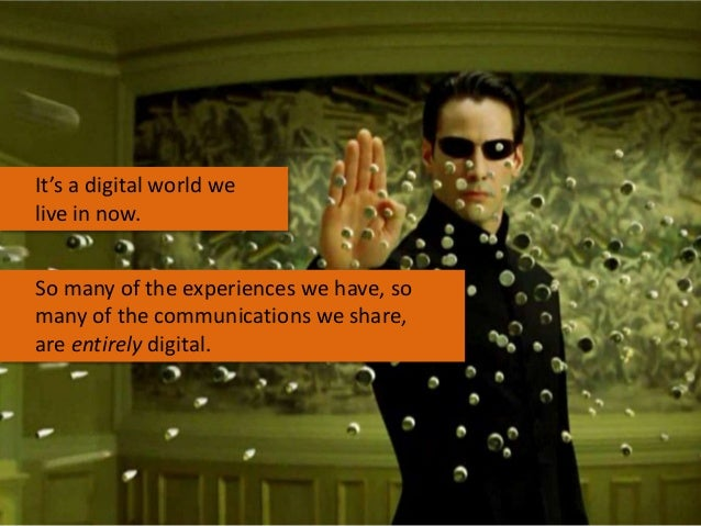 It's a digital world we live in now.  So many of the experiences we have, so many of the communications we share, are enti...